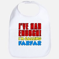 Had Enough Calling Farfar Bib