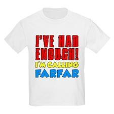 Had Enough Calling Farfar T-Shirt