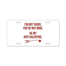 Be My Anti Valentine Aluminum License Plate