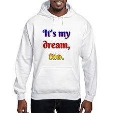 Its my dream too Hoodie