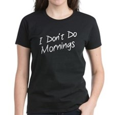 I Don't Do Mornings Tee