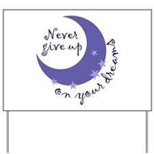 NEVER GIVE UP ON DREAMS Yard Sign