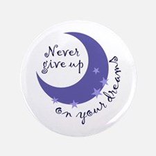 """NEVER GIVE UP ON DREAMS 3.5"""" Button"""