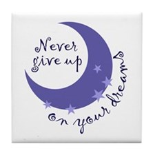 NEVER GIVE UP ON DREAMS Tile Coaster
