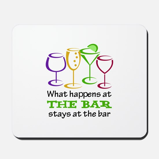 What Happens At The Bar Stays At The Bar Mousepad