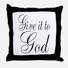 Give it to God Throw Pillow