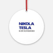 Nikola Tesla Is My Superhero Ornament (Round)