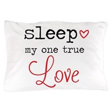 My One True Love Pillow Case