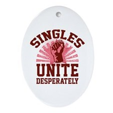 Singles Unite Desperately Ornament (Oval)