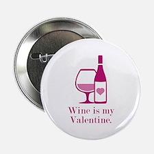 """Wine Is My Valentine 2.25"""" Button"""