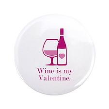 """Wine Is My Valentine 3.5"""" Button"""