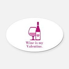 Wine Is My Valentine Oval Car Magnet