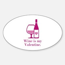 Wine Is My Valentine Sticker (Oval)