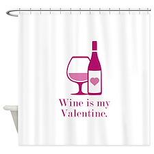 Wine Is My Valentine Shower Curtain