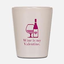 Wine Is My Valentine Shot Glass