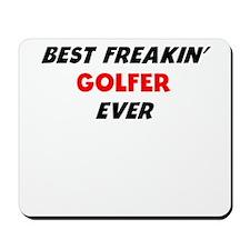 Best Freakin Golfer Ever Mousepad