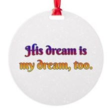 His Dream is My Dream Too Ornament
