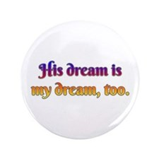 """His Dream is My Dream Too 3.5"""" Button"""