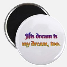 His Dream is My Dream Too Magnets