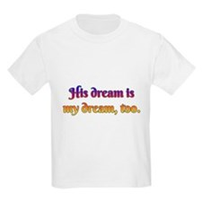 His Dream is My Dream Too T-Shirt