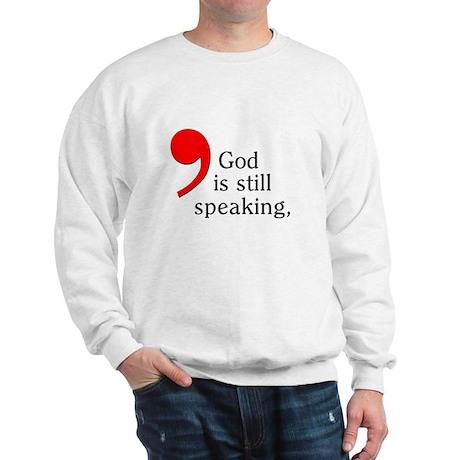 God is Still Speaking Sweatshirt