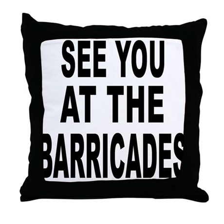 See You at the Barricades Throw Pillow