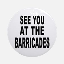 See You at the Barricades Ornament (Round)
