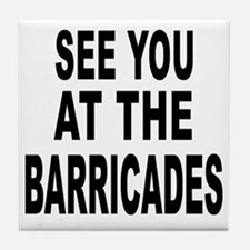 See You at the Barricades Tile Coaster