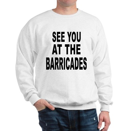 See You at the Barricades Sweatshirt
