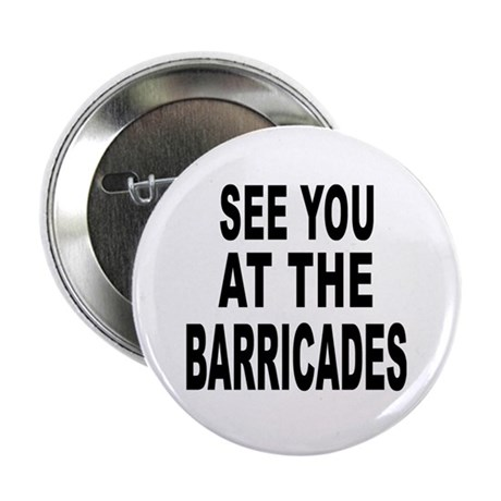 See You at the Barricades Button