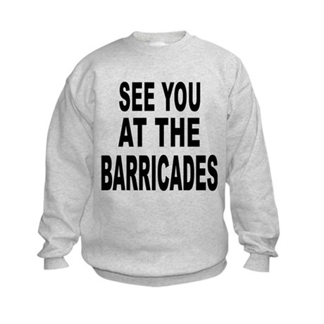See You at the Barricades Kids Sweatshirt