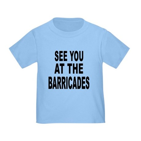 See You at the Barricades Toddler T-Shirt