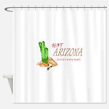 Hot Arizona But It's Dry Heat Shower Curtain
