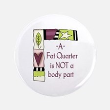 "A FAT QUARTER 3.5"" Button"