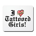 I love Tattooed Girls Mousepad