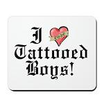 I love Tattooed Boys Mousepad