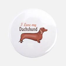 "I LOVE MY DACHSHUND 3.5"" Button"