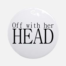 Off WIth Her Head Ornament (Round)