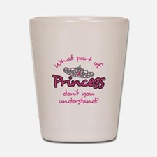 WHAT PART OF PRINCESS Shot Glass