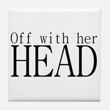Off WIth Her Head Tile Coaster