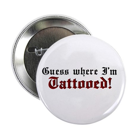 """Guess where I'm Tattooed 2.25"""" Button (100 pack)"""