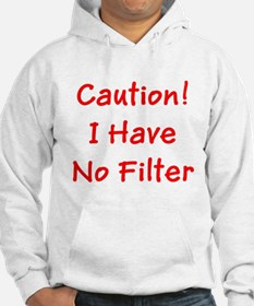 Caution! I Have No Filter Hoodie