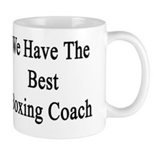 We Have The Best Boxing Coach  Small Mug