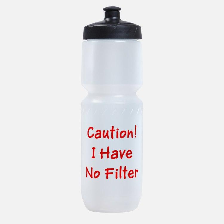 Caution! I Have No Filter Sports Bottle
