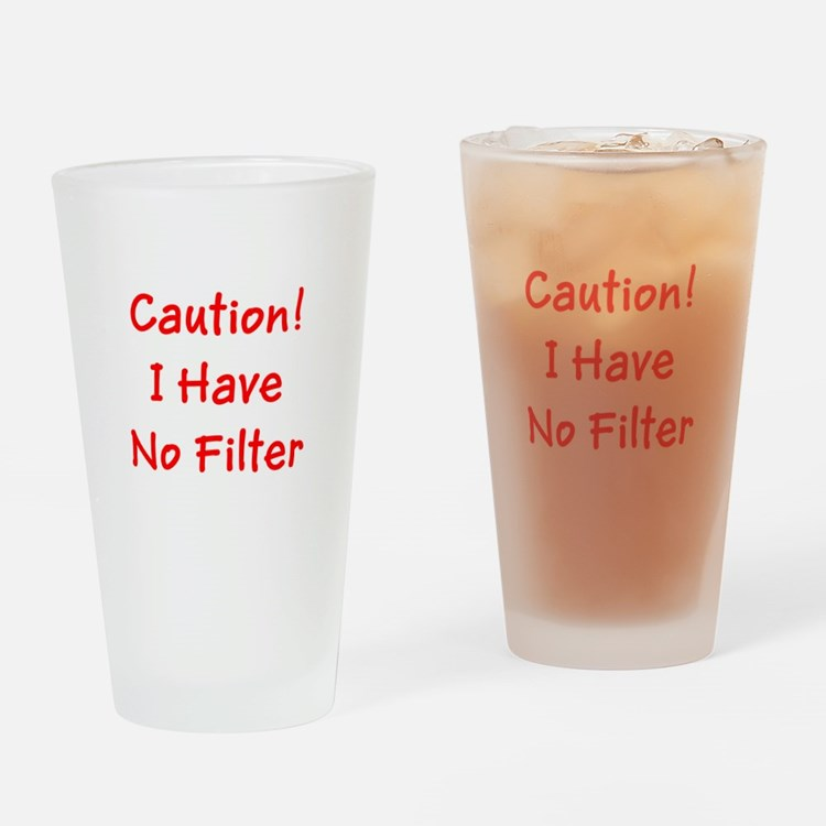 Caution! I Have No Filter Drinking Glass