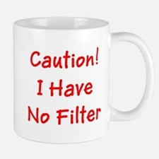 Caution! I Have No Filter Mugs
