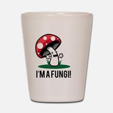 I'm A Fungi! Shot Glass
