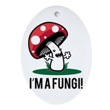 I'm A Fungi! Ornament (Oval)