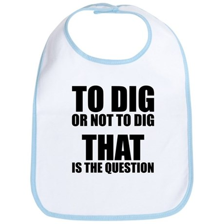 To Dig or Not To Dig Bib