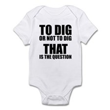 To Dig or Not To Dig Infant Bodysuit